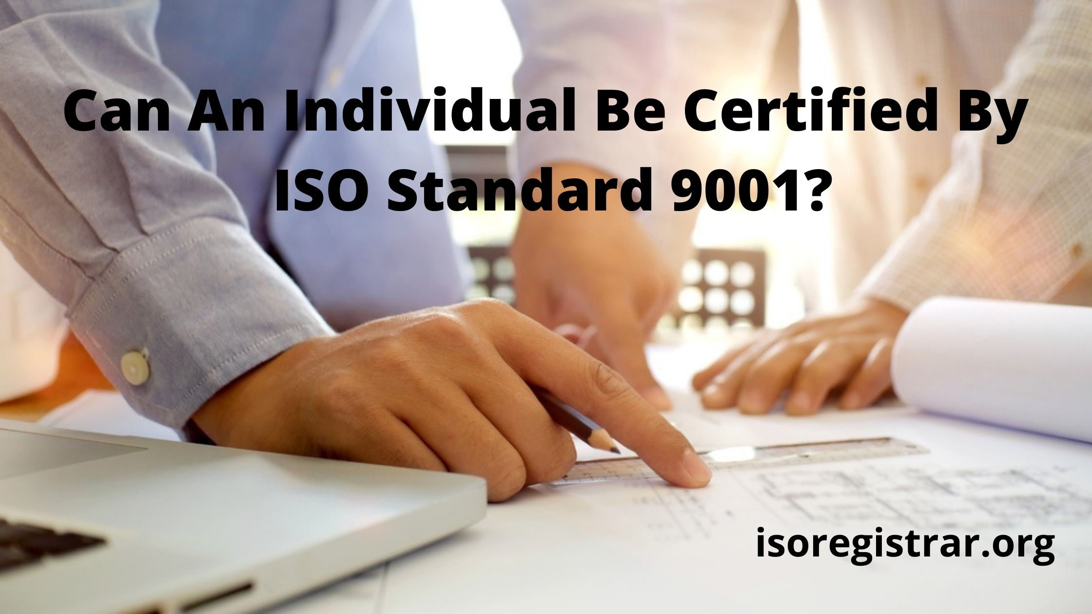 Can An Individual be Certified by ISO Standard 9001?