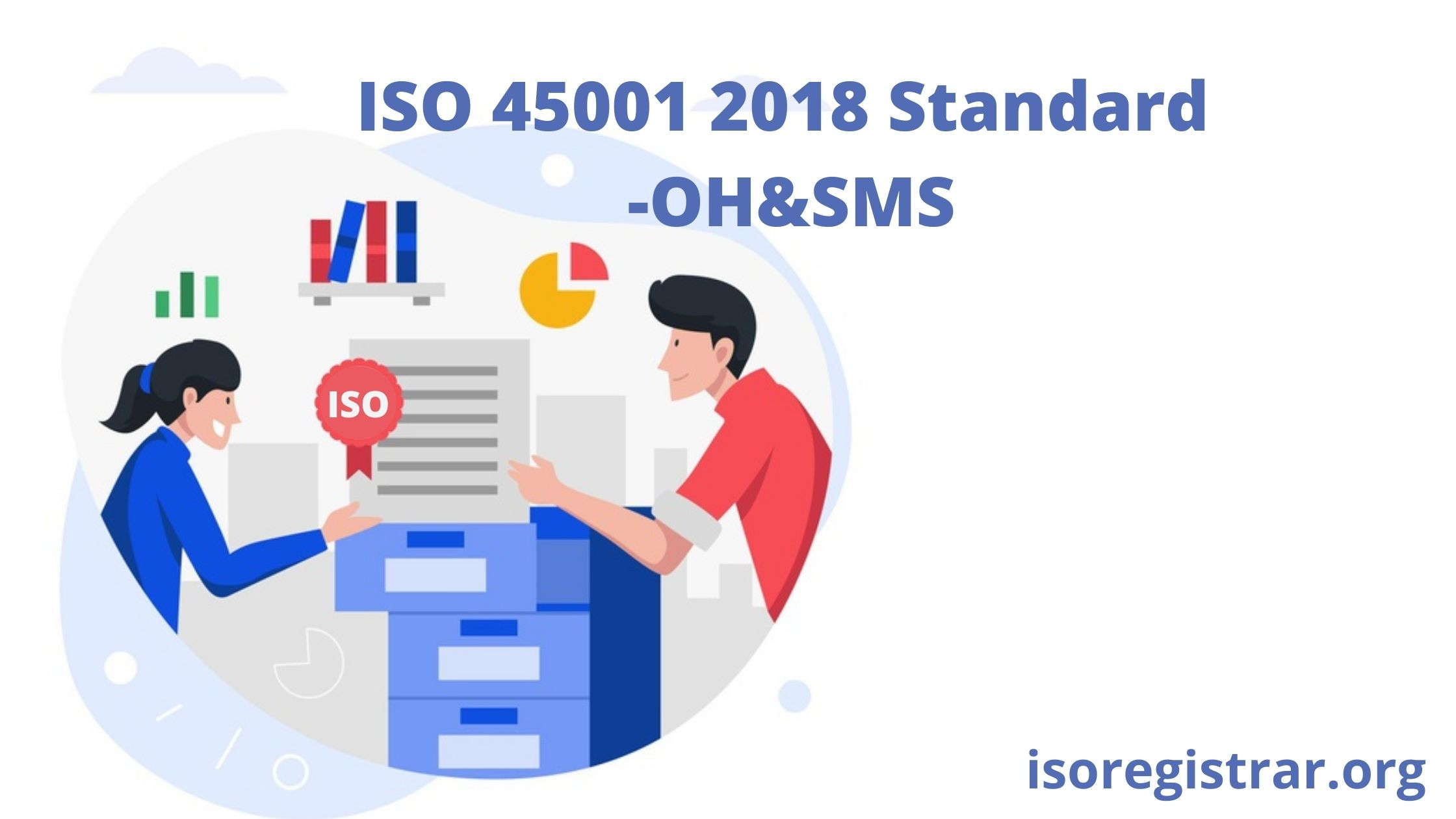 ISO 45001 2018 Standard  -  OH&SMS And Its Benefits